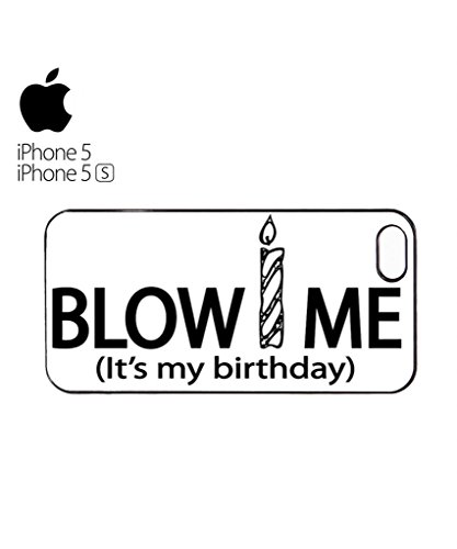 Blow Me it's My Birthday Cool Funny Hipster Swag Mobile Phone Case Back Cover Coque Housse Etui Noir Blanc pour for iPhone 5c Black Blanc