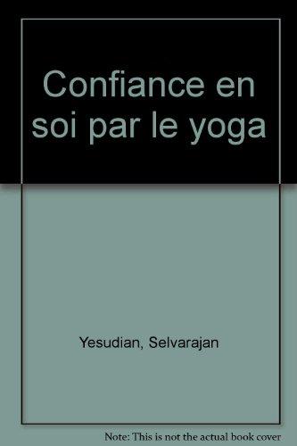 Confiance en soi par le yoga par Selvarajan Yesudian