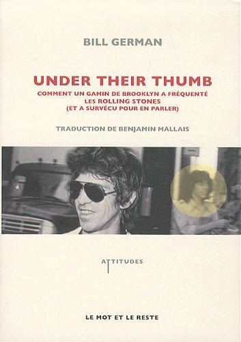 Under their thumb : Comment un gamin de Brooklyn a fréquenté les Rolling Stones (et a survécu pour en parler)