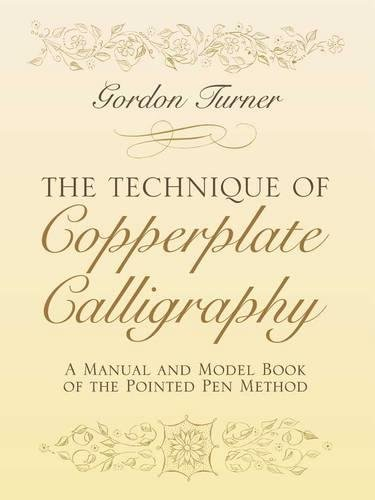 The Technique of Copperplate Calligraphy: A Manual and Model Book of the Pointed Pen Method (Lettering, Calligraphy, Typography) por Gordon Turner