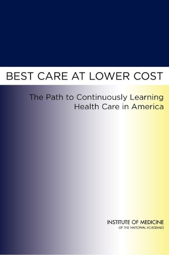 Best Care at Lower Cost: The Path to Continuously Learning Health Care in America