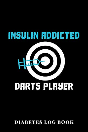 Insulin Addicted Darts Player Diabetes Log Book: 6x9 Diabetes Diary Or Blood Sugar Log Book For 1 Year / 53 Weeks. Diabetes Journal For Blood Glucose ... Tracker and Medical Diary In Preprinted Form.