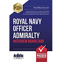 Royal Navy Officer Admiralty Interview Board (AIB): Expert advice on how to pass the Admiralty Interview Board (AIB). Includes insider tips on how to ... selection process.: 1 (Testing Series)