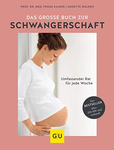 Das große Buch zur Schwangerschaft: Umfassender Rat für jede Woche (GU Einzeltitel Partnerschaft & Familie) - Familie, Gesundheit, Lebensmittel