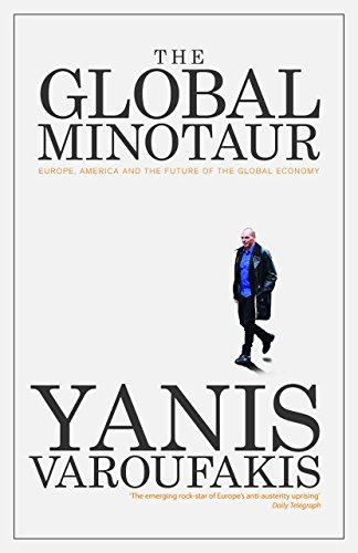 The Global Minotaur: America, Europe And The Future Of The Global Economy (Economic Controversies) por Yanis Varofaukis