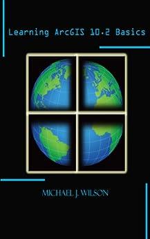 Learning ArcGIS 10.2 Basics (English Edition) von [Wilson, Michael]