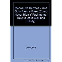Manual de Herreria - Una Guia Paso a Paso (Como hacer bien y facilmente/How to Do it Well and Easily)