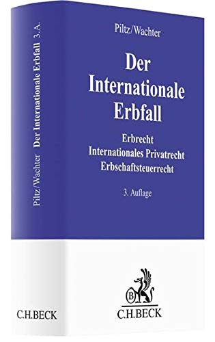 Der Internationale Erbfall: Erbrecht, Internationales Privatrecht, Erbschaftsteuerrecht