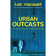 [(Urban Outcasts: A Comparative Sociology of Advanced Marginality)] [Author: Loic J. Wacquant] published on (December, 2007)