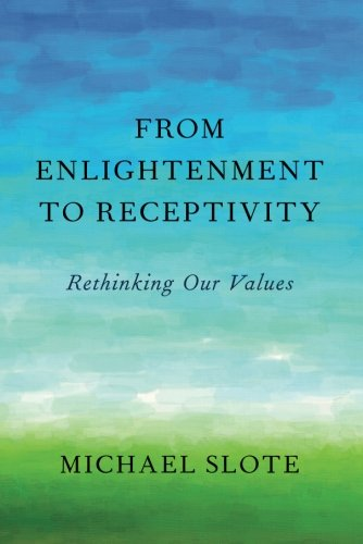 From Enlightenment to Receptivity: Rethinking Our Values