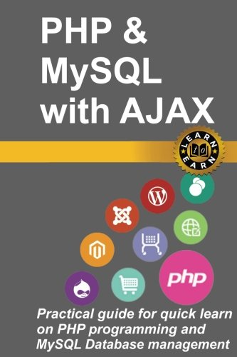 Learn PHP and MySQL with AJAX in a weekend: Practical guide for quick learn on PHP programming and MySQL Database management