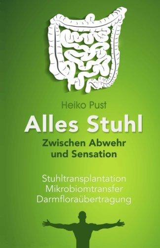 Alles Stuhl: Zwischen Abwehr und Sensation, Stuhltransplantation, Mikrobiomtransfer, Darmfloraübertragung