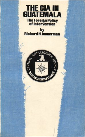 The CIA in Guatemala: The Foreign Policy of Intervention (Texas Pan American) by Immerman, Richard H. (1983) Paperback