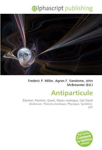 Antiparticule: Électron, Positron, Quark, Rayon cosmique, Carl David Anderson, Théorie atomique, Physique, Symétrie CPT