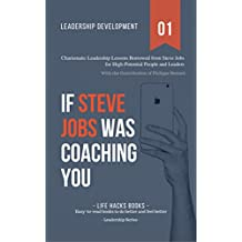 Leadership Development: If Steve Jobs was Coaching You: Charismatic Leadership Lessons Borrowed from Steve Jobs for High Potential People and Leaders. (The Leadership Series Book 1) (English Edition)