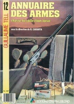 Guillaume Tell N 12 - Annuaire des Armes : Chasse, Tir, Collection, Loisir. de Collectif ( 14 février 1994 )