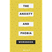 The Anxiety And Phobia Workbook: Learn About Anxiety, Borderline Personality, Obsessive Compulsive Disorders, A Revolutionary Way To Promote Behavioral Changes (English Edition)