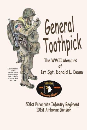 General Toothpick.WW II Memiors of 1st Sgt Donald L. Deam: 501st Infantry Regiment, 101st Airborne Division (Division 101st Airborne)