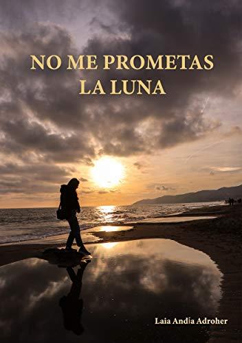 No me prometas la luna eBook: ANDÍA ADROHER, LAIA: Amazon.es ...