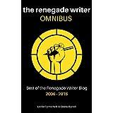 The Renegade Writer OMNIBUS: Best of The Renegade Writer Blog 2006-2016 (English Edition)