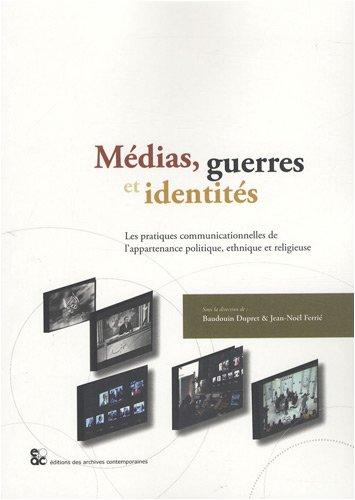 Médias, guerres et identités : Les pratiques communicationnelles de l'appartenance politique, ethnique et religieuse