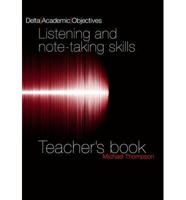 [(Delta Academic Objectives: Listening and Note-taking Skills Teachers Book)] [ By (author) Louis Rogers, By (author) Michael Thompson ] [April, 2013]