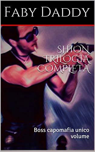 SHION TRILOGIA COMPLETA: Boss capomafia unico volume