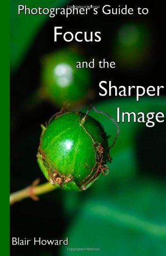 photographers-guide-to-focus-and-the-sharper-image-by-blair-howard-2013-07-23