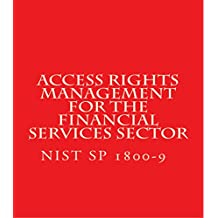 Access Rights Management for the Financial Services Sector: NIST SP 1800-9 Complete Draft Aug 2017 (English Edition)