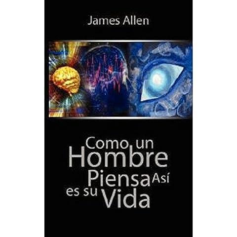 Como un Hombre Piensa Asi es Su Vida / As a Man Thinketh (Spanish Edition)