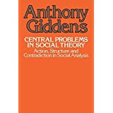 Central Problems in Social Theory: Action, Structure, and Contradiction in Social Analysis by Anthony Giddens (1979-11-29)