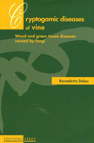 Cryptogamic diseases of the vine : Wood and green tissue diseases caused fy fungi par Bernadette Dubos