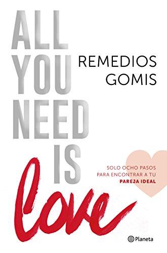 All you need is love: Solo ocho pasos para encontrar a tu pareja ideal (Prácticos) por Remedios Gomis