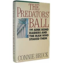 The Predators' Ball: The Junk-Bond Raiders and the Man Who Staked Them: How the Junk Bond Machine Started the Corporate Raiders