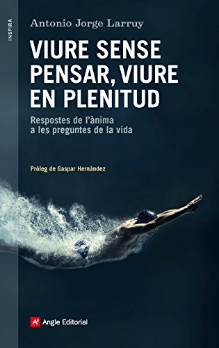 Viure Sense Pensar, Viure En Plenitud (Inspira) por Antonio Jorge Larruy Baeza