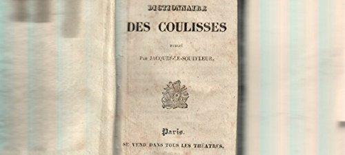 Petit dictionnaire des coulisses, publié par Jacques-le-Souffleur par Jacques-le-Souffleur
