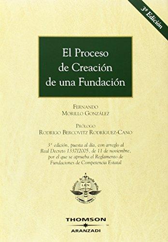 El proceso de creación de una fundación - 3ª edición, puedas al día, con arreglo al Real Decreto 1337/2005, de 11 de noviembre, por el que se aprueba de Competencia Estatal (Monografía)