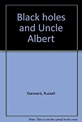 Black Holes and Uncle Albert by Russell Stannard (1991-04-22)