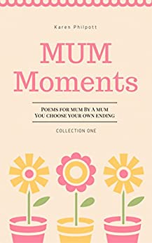 Mum Moments: Poems you choose your own ending to (Collection Book 1) by [Philpott, Karen]