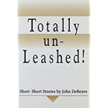 Totally Un-Leashed!: Short-Short Stories