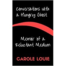 Conversations with a Hungry Ghost: Memoir of a Reluctant Medium (English Edition)