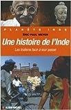 Une histoire de l'Inde - Les Indiens face à leur passé de Eric Paul Meyer ( 14 mars 2007 ) - Editions Albin Michel (14 mars 2007) - 14/03/2007