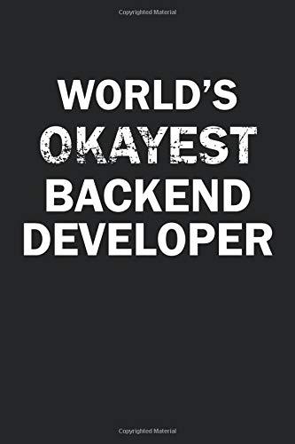 World\'s Okayest Backend Developer: Funny gag gift for sarcastic snarky Backend Developer - Blank Lined Notebook