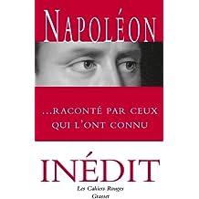 Napoléon raconté par ceux qui l'ont connu: Anthologie choisie et présentée par Arthur Chevallier