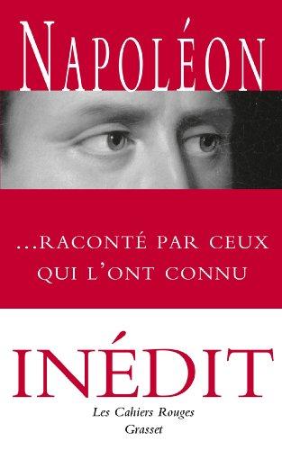 Napoléon raconté par ceux qui l'ont connu : Anthologie choisie et présentée par Arthur Chevallier (Les Cahiers Rouges)