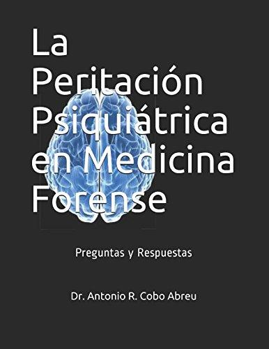 La Peritación Psiquiátrica en Medicina Forense: Preguntas y Respuestas