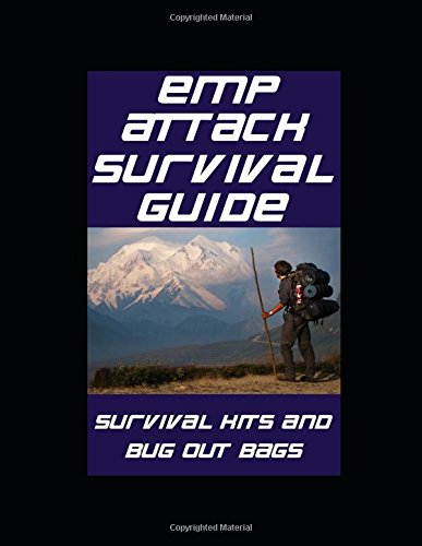 EMP Attack Survival Guide: Survival Kits and Bug Out Bags: The Ultimate Beginner's Guide On The Different Survival Kits and Bug Out Bags You Need To Survive An EMP Attack