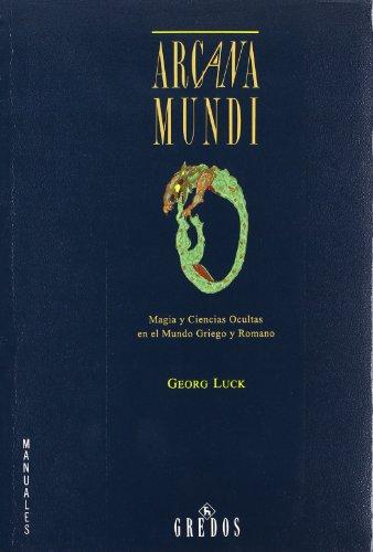 Arcana mundi (magia y ciencias ocultas m: Magia y ciencias ocultas en el mundo griego y romano (VARIOS GREDOS)