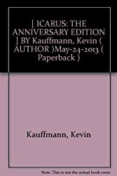 [ ICARUS: THE ANNIVERSARY EDITION ] BY Kauffmann, Kevin ( AUTHOR )May-24-2013 ( Paperback )