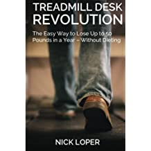 Treadmill Desk Revolution: The Easy Way to Lose Up to 50 Pounds in a Year - Without Dieting